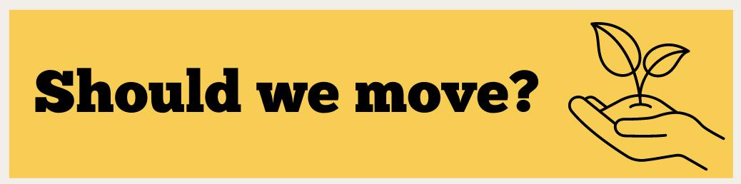 Should we move?